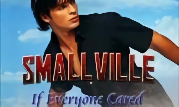 Smallville - If Everyone Cared